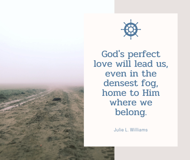 God's perfect love will lead us, even in the densest fog, home to Him where we belong.